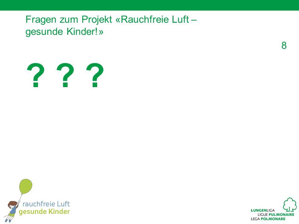 8 Fragen zum Projekt «Rauchfreie Luft – gesunde Kinder!» ? ? ?