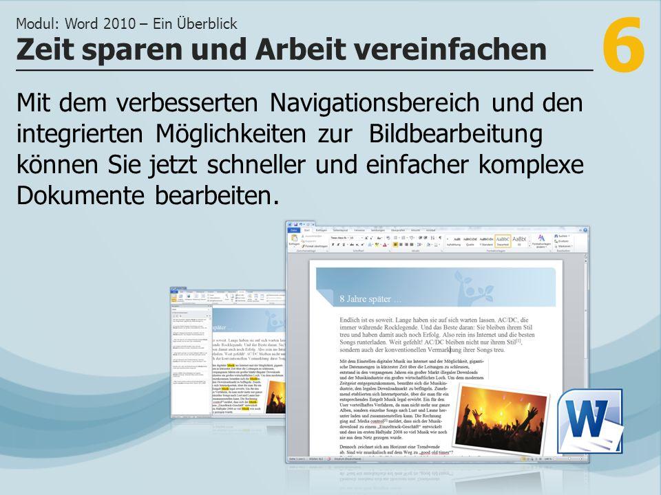 6 Mit dem verbesserten Navigationsbereich und den integrierten Möglichkeiten zur Bildbearbeitung können Sie jetzt schneller und einfacher komplexe Dokumente bearbeiten.