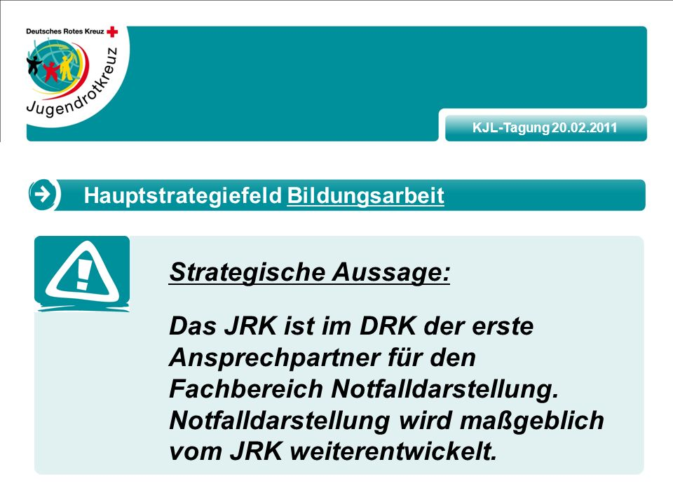 KJL-Tagung 20.02.2011 Strategische Aussage: Das JRK ist im DRK der erste Ansprechpartner für den Fachbereich Notfalldarstellung.
