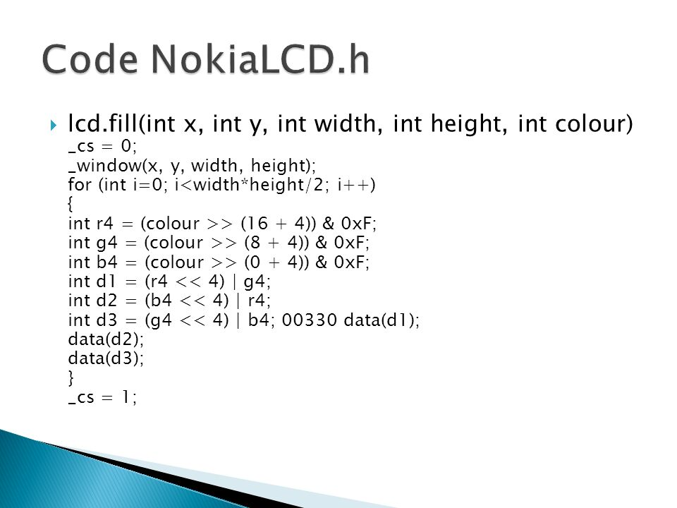 lcd.fill(int x, int y, int width, int height, int colour) _cs = 0; _window(x, y, width, height); for (int i=0; i > (16 + 4)) & 0xF; int g4 = (colour >