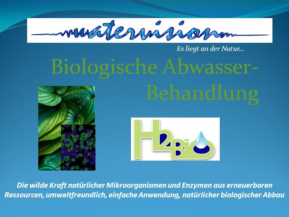 Biologische Abwasser- Behandlung Es liegt an der Natur... Die wilde Kraft natürlicher Mikroorganismen und Enzymen aus erneuerbaren Ressourcen, umweltf