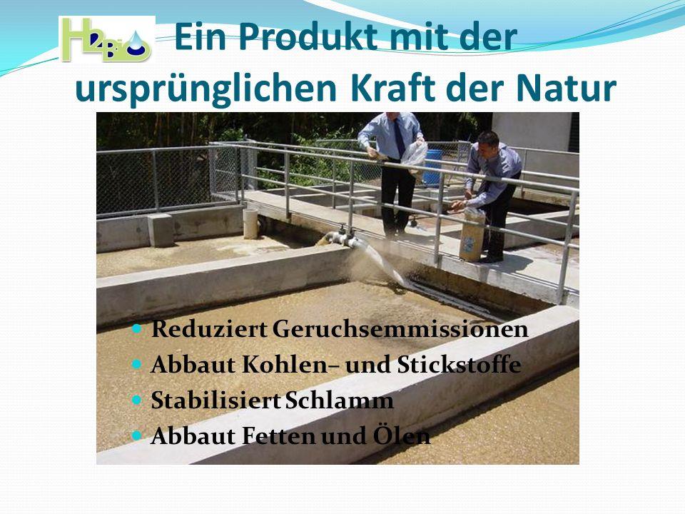 Ein Produkt mit der ursprünglichen Kraft der Natur Reduziert Geruchsemmissionen Abbaut Kohlen– und Stickstoffe Stabilisiert Schlamm Abbaut Fetten und
