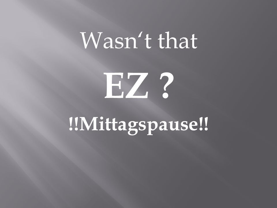 Wasnt that EZ !!Mittagspause!!