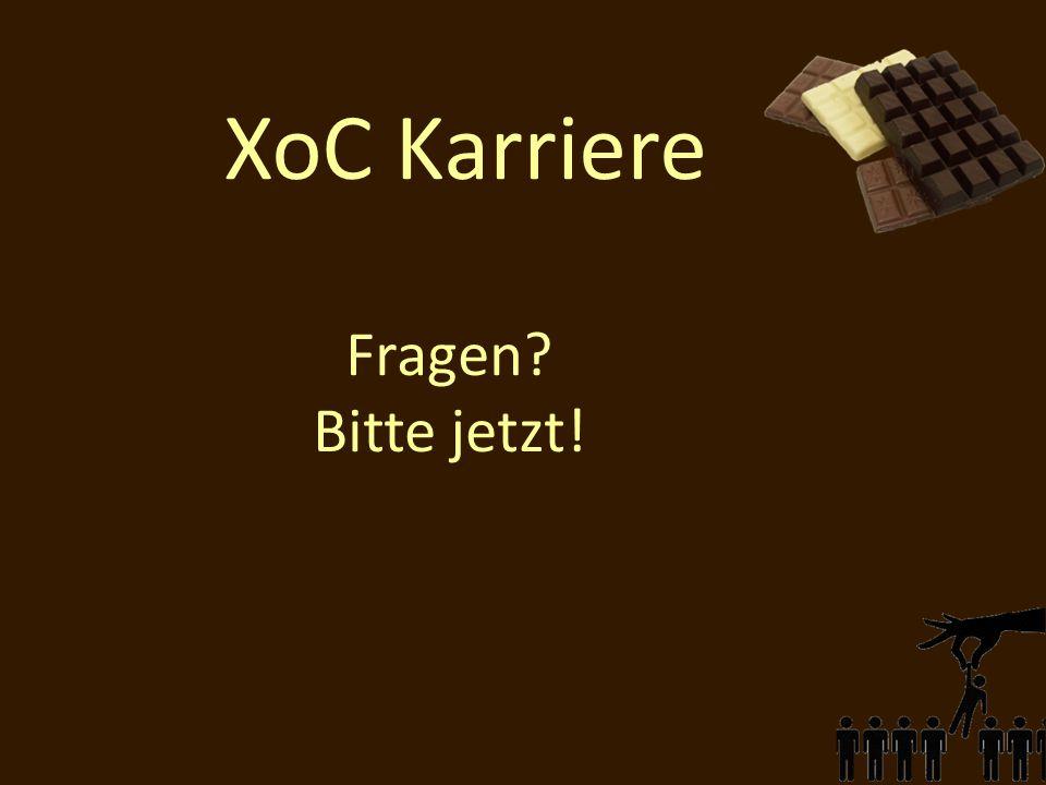 Fragen? Bitte jetzt! XoC Karriere