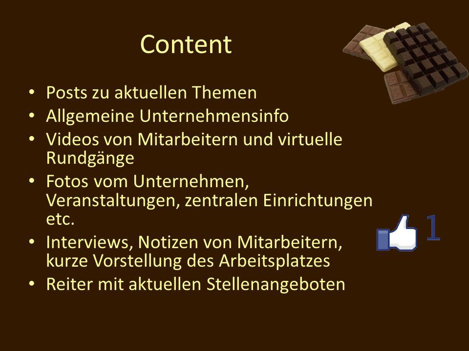 Content Posts zu aktuellen Themen Allgemeine Unternehmensinfo Videos von Mitarbeitern und virtuelle Rundgänge Fotos vom Unternehmen, Veranstaltungen,