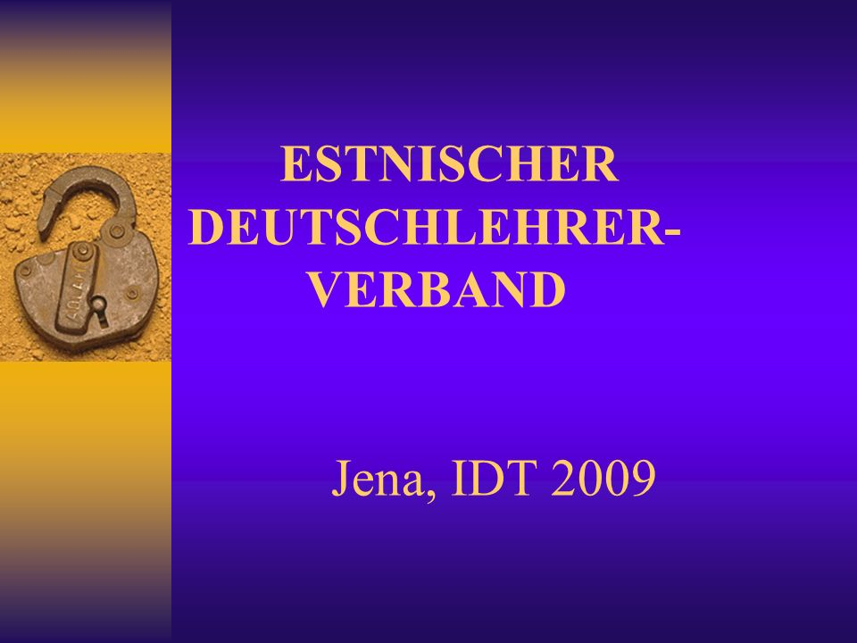ESTNISCHER DEUTSCHLEHRER- VERBAND Jena, IDT 2009