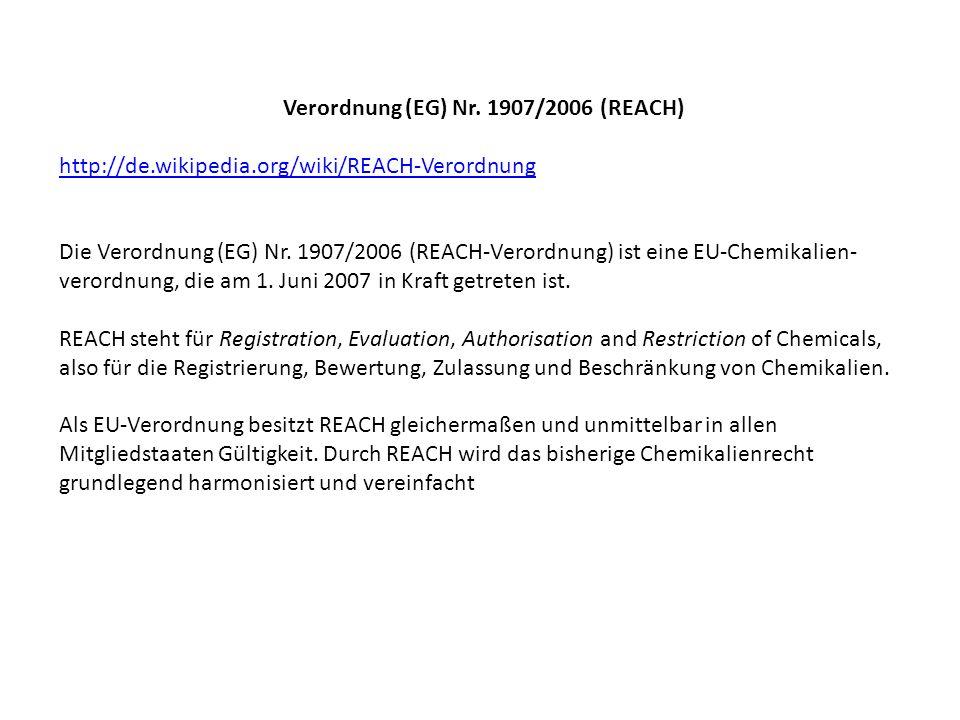 Verordnung (EG) Nr. 1907/2006 (REACH) http://de.wikipedia.org/wiki/REACH-Verordnung Die Verordnung (EG) Nr. 1907/2006 (REACH-Verordnung) ist eine EU-C