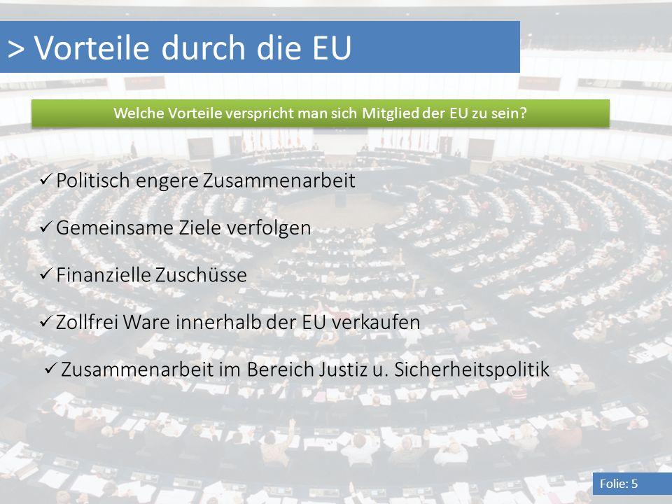 > Vorteile durch die EU Folie: 5 Welche Vorteile verspricht man sich Mitglied der EU zu sein? Politisch engere Zusammenarbeit Gemeinsame Ziele verfolg