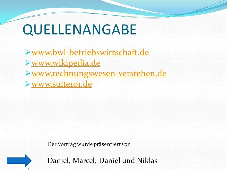 QUELLENANGABE www.bwl-betriebswirtschaft.de www.wikipedia.de www.rechnungswesen-verstehen.de www.suite101.de Der Vortrag wurde präsentiert von Daniel,