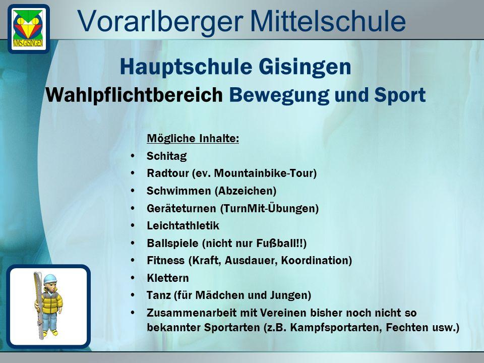 Vorarlberger Mittelschule Mögliche Inhalte: Schitag Radtour (ev. Mountainbike-Tour) Schwimmen (Abzeichen) Geräteturnen (TurnMit-Übungen) Leichtathleti