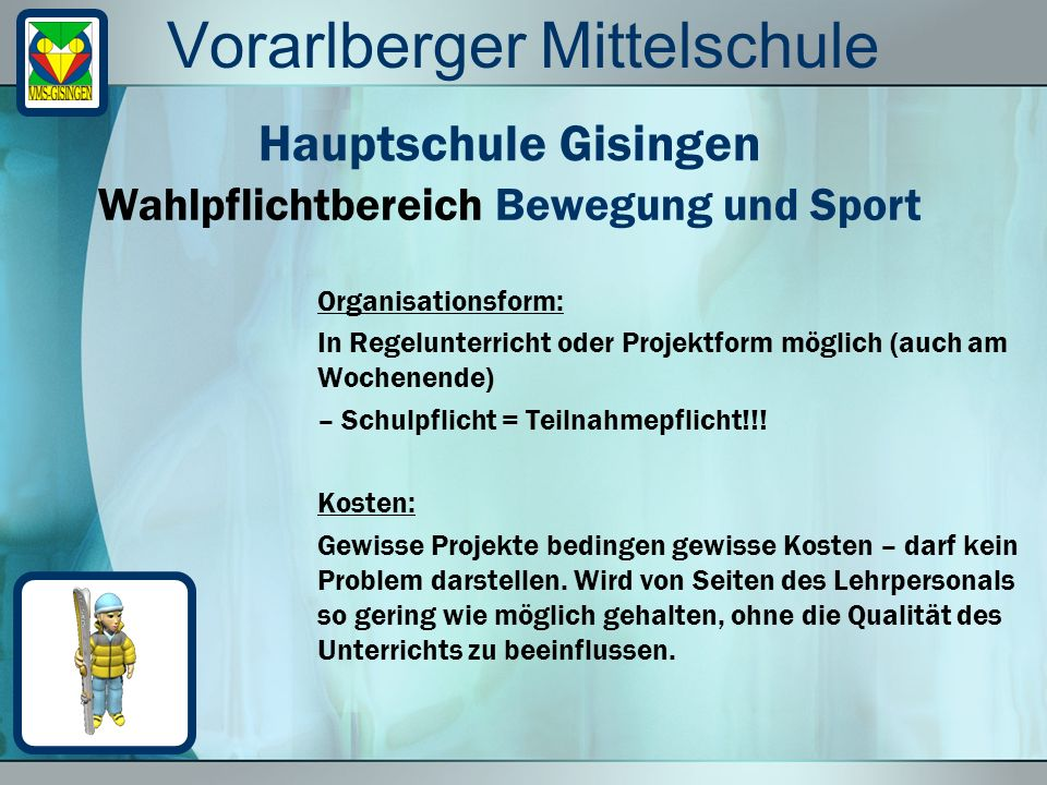Vorarlberger Mittelschule Organisationsform: In Regelunterricht oder Projektform möglich (auch am Wochenende) – Schulpflicht = Teilnahmepflicht!!! Kos