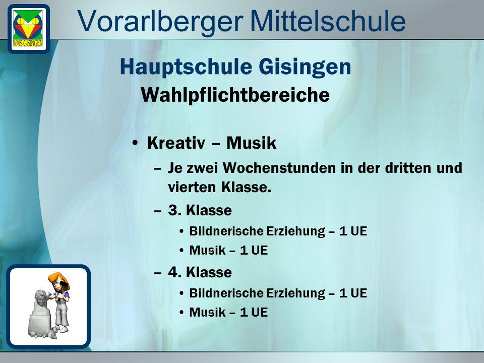 Vorarlberger Mittelschule Kreativ – Musik –Je zwei Wochenstunden in der dritten und vierten Klasse. –3. Klasse Bildnerische Erziehung – 1 UE Musik – 1