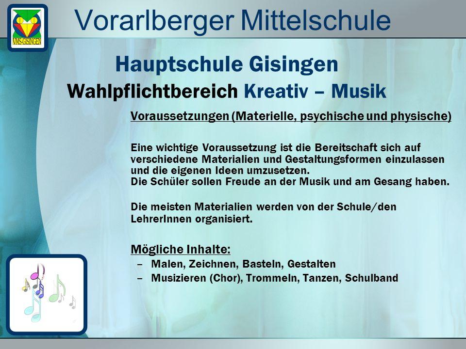 Vorarlberger Mittelschule Voraussetzungen (Materielle, psychische und physische) Eine wichtige Voraussetzung ist die Bereitschaft sich auf verschieden