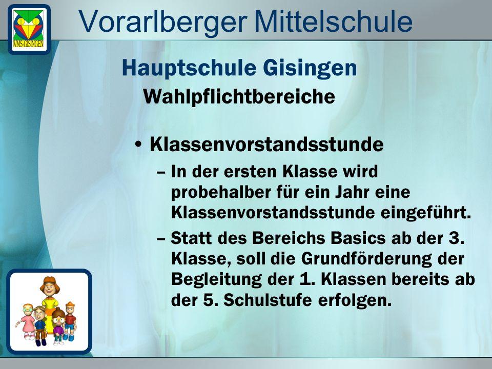 Vorarlberger Mittelschule Klassenvorstandsstunde –In der ersten Klasse wird probehalber für ein Jahr eine Klassenvorstandsstunde eingeführt. –Statt de