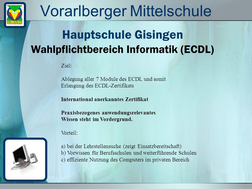 Vorarlberger Mittelschule Wahlpflichtbereich Informatik (ECDL) Hauptschule Gisingen Ziel: Ablegung aller 7 Module des ECDL und somit Erlangung des ECD