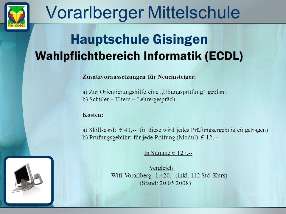 Vorarlberger Mittelschule Wahlpflichtbereich Informatik (ECDL) Hauptschule Gisingen Zusatzvoraussetzungen für Neueinsteiger: a) Zur Orientierungshilfe
