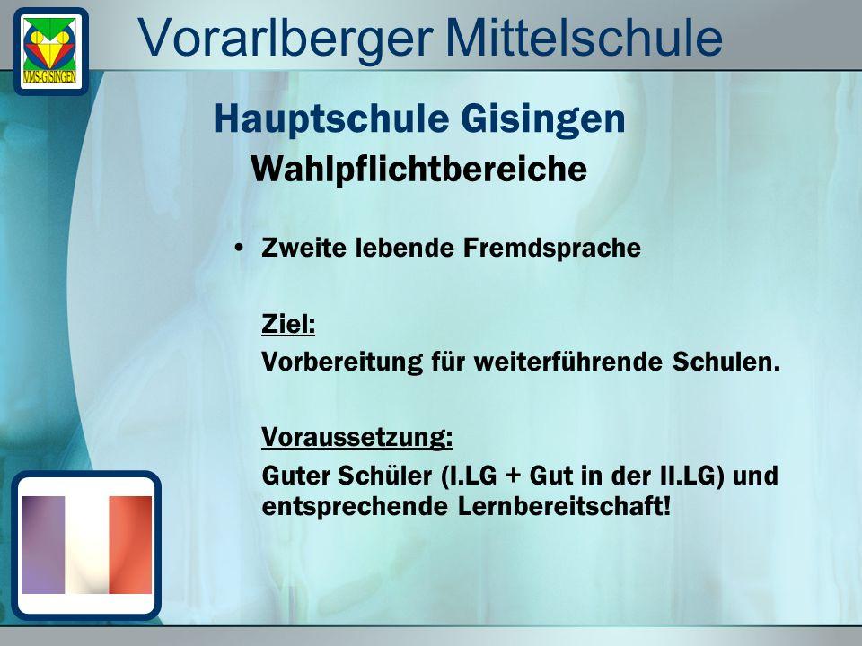 Vorarlberger Mittelschule Zweite lebende Fremdsprache Ziel: Vorbereitung für weiterführende Schulen. Voraussetzung: Guter Schüler (I.LG + Gut in der I