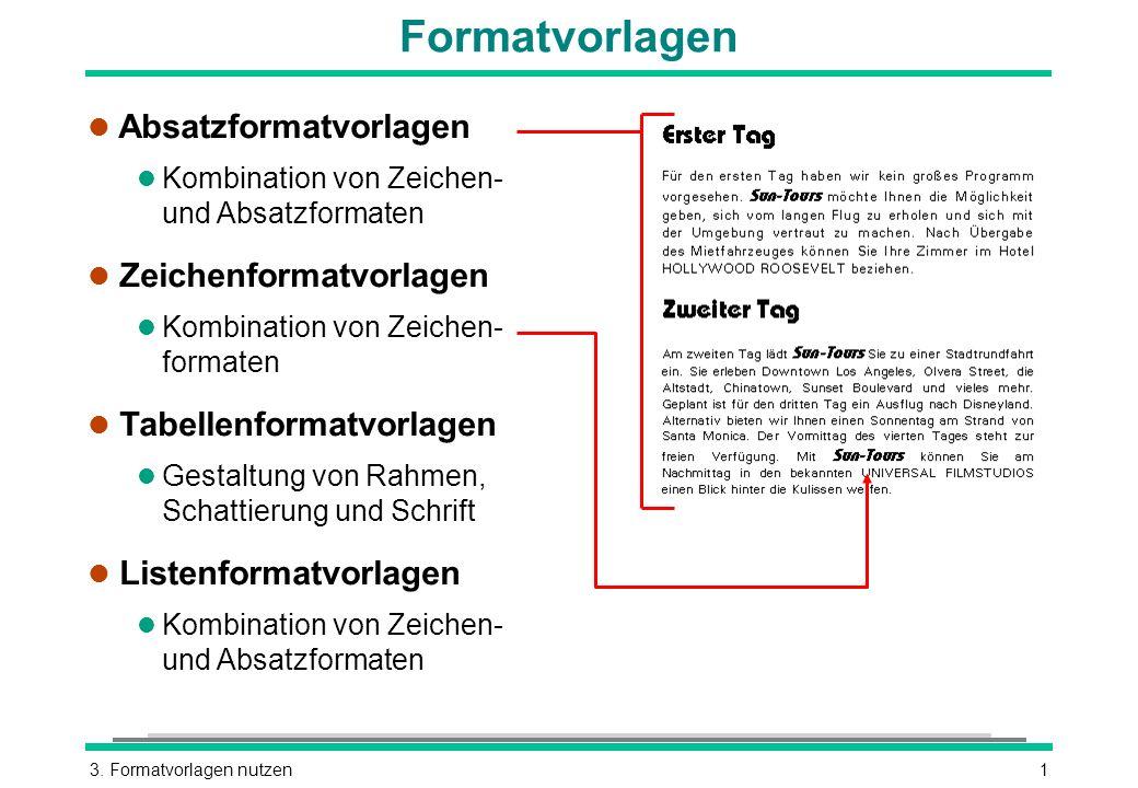 3. Formatvorlagen nutzen1 Formatvorlagen l Absatzformatvorlagen l Kombination von Zeichen- und Absatzformaten l Zeichenformatvorlagen l Kombination vo