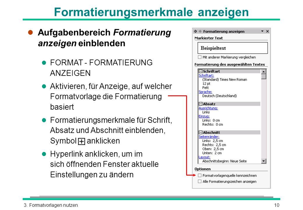 3. Formatvorlagen nutzen10 Formatierungsmerkmale anzeigen l Aufgabenbereich Formatierung anzeigen einblenden l FORMAT - FORMATIERUNG ANZEIGEN l Aktivi