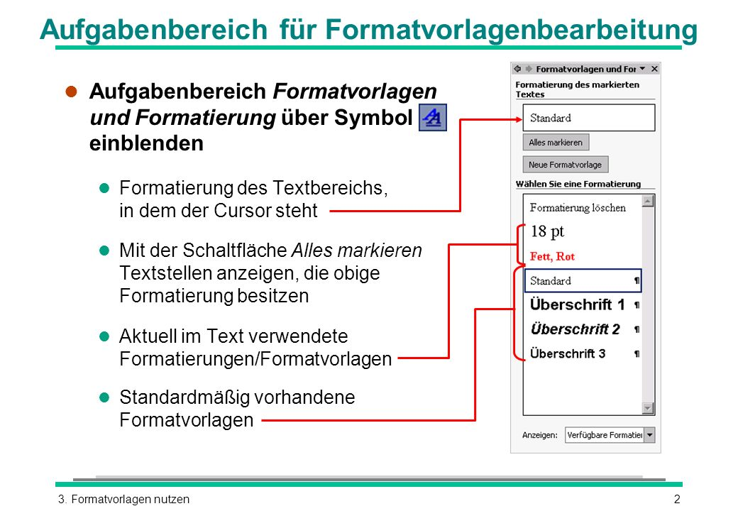 3. Formatvorlagen nutzen2 Aufgabenbereich für Formatvorlagenbearbeitung l Aufgabenbereich Formatvorlagen und Formatierung über Symbol einblenden l For