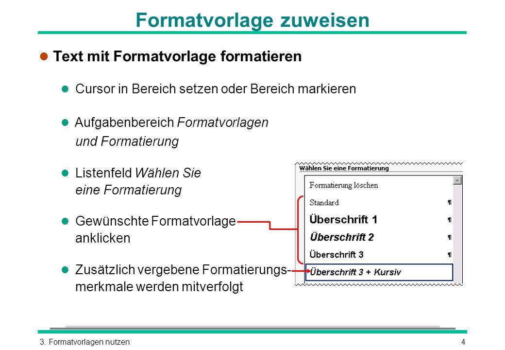 3. Formatvorlagen nutzen4 Formatvorlage zuweisen l Text mit Formatvorlage formatieren l Cursor in Bereich setzen oder Bereich markieren l Aufgabenbere