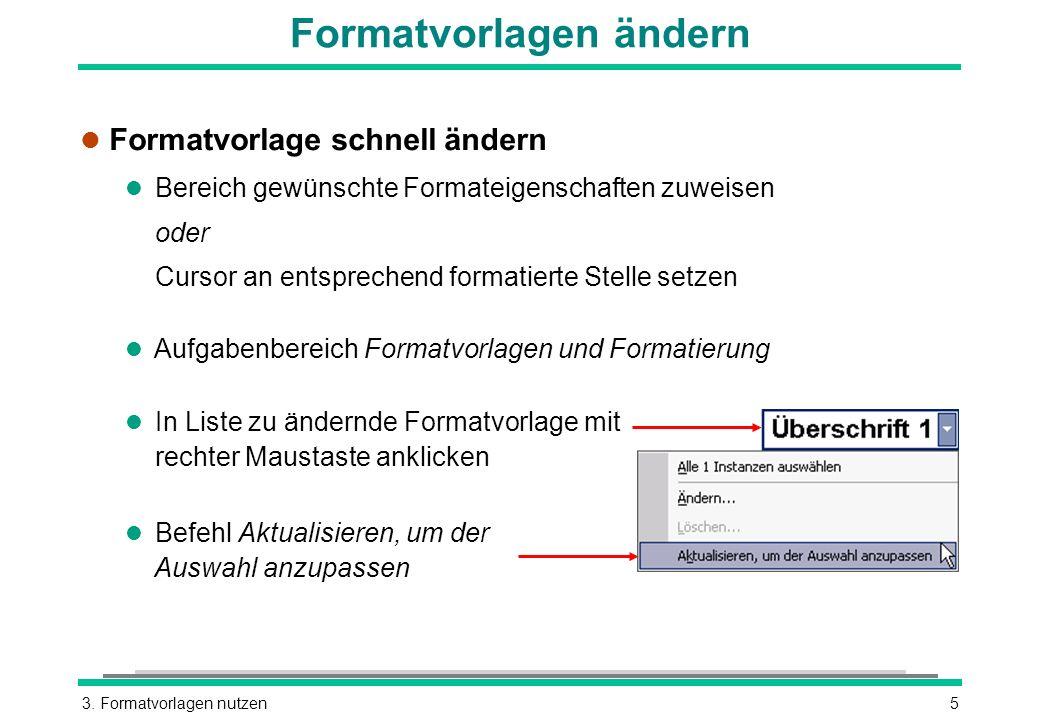 3. Formatvorlagen nutzen5 Formatvorlagen ändern l Formatvorlage schnell ändern l Bereich gewünschte Formateigenschaften zuweisen oder Cursor an entspr