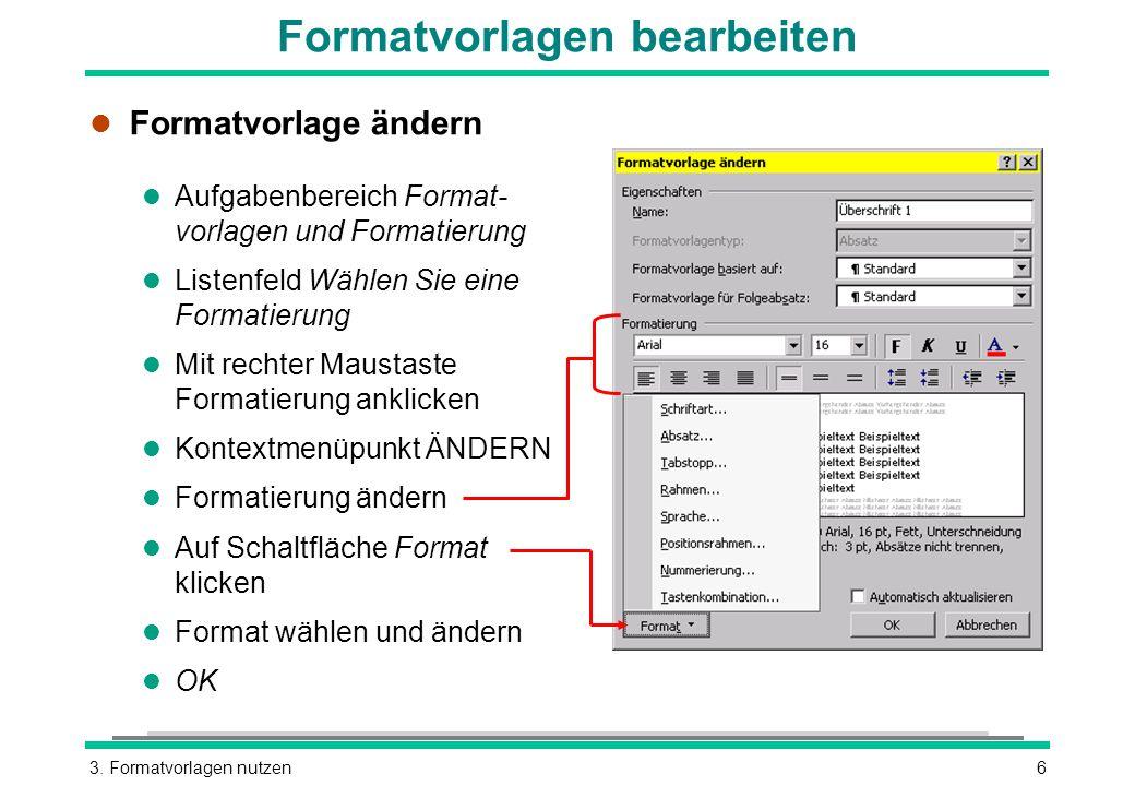 3. Formatvorlagen nutzen6 Formatvorlagen bearbeiten l Formatvorlage ändern l Aufgabenbereich Format- vorlagen und Formatierung l Listenfeld Wählen Sie