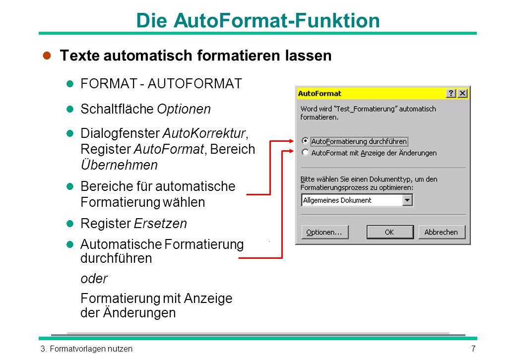 3. Formatvorlagen nutzen7 Die AutoFormat-Funktion l Texte automatisch formatieren lassen l FORMAT - AUTOFORMAT l Schaltfläche Optionen l Dialogfenster