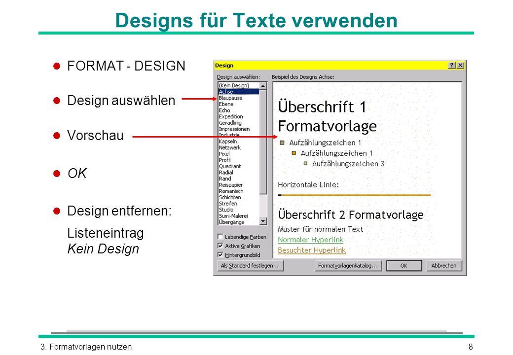 3. Formatvorlagen nutzen8 Designs für Texte verwenden l FORMAT - DESIGN l Design auswählen l Vorschau l OK l Design entfernen: Listeneintrag Kein Desi