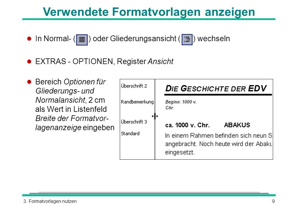 3. Formatvorlagen nutzen9 Verwendete Formatvorlagen anzeigen l In Normal- ( ) oder Gliederungsansicht ( ) wechseln l EXTRAS - OPTIONEN, Register Ansic