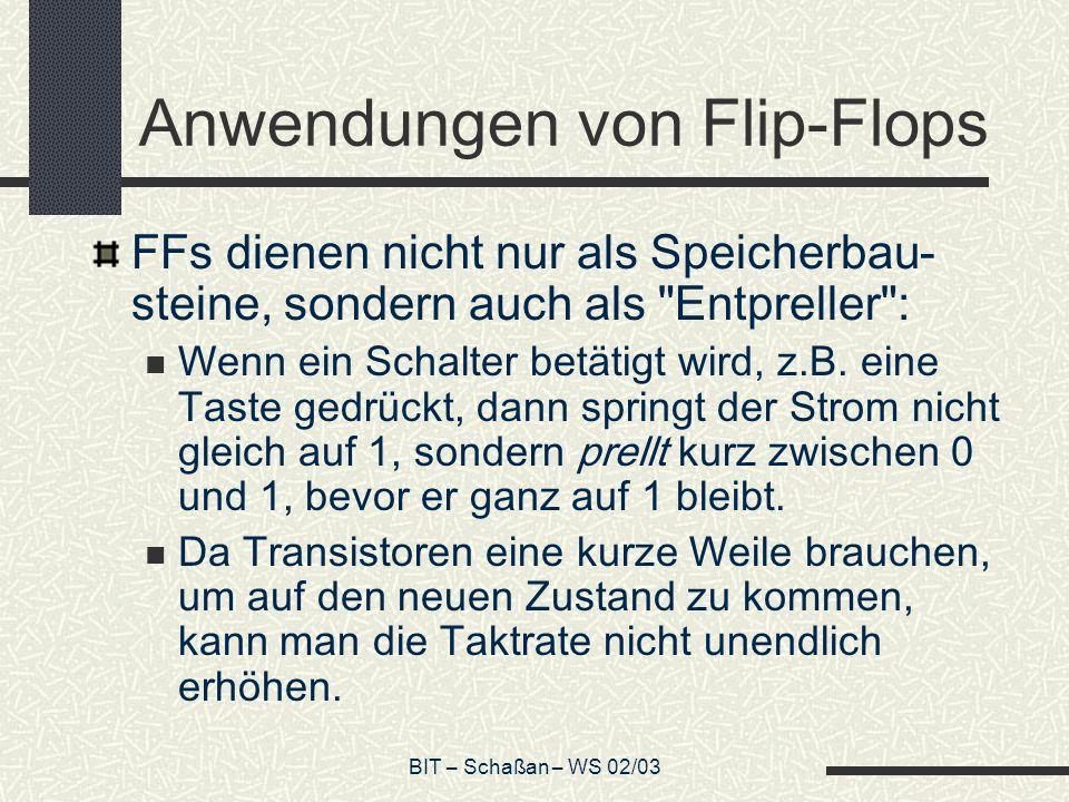 BIT – Schaßan – WS 02/03 Anwendungen von Flip-Flops FFs dienen nicht nur als Speicherbau- steine, sondern auch als