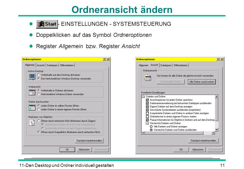 11-Den Desktop und Ordner individuell gestalten11 Ordneransicht ändern l - EINSTELLUNGEN - SYSTEMSTEUERUNG l Doppelklicken auf das Symbol Ordneroptionen l Register Allgemein bzw.