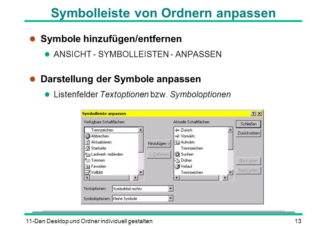 11-Den Desktop und Ordner individuell gestalten13 Symbolleiste von Ordnern anpassen l Symbole hinzufügen/entfernen l ANSICHT - SYMBOLLEISTEN - ANPASSEN l Darstellung der Symbole anpassen l Listenfelder Textoptionen bzw.