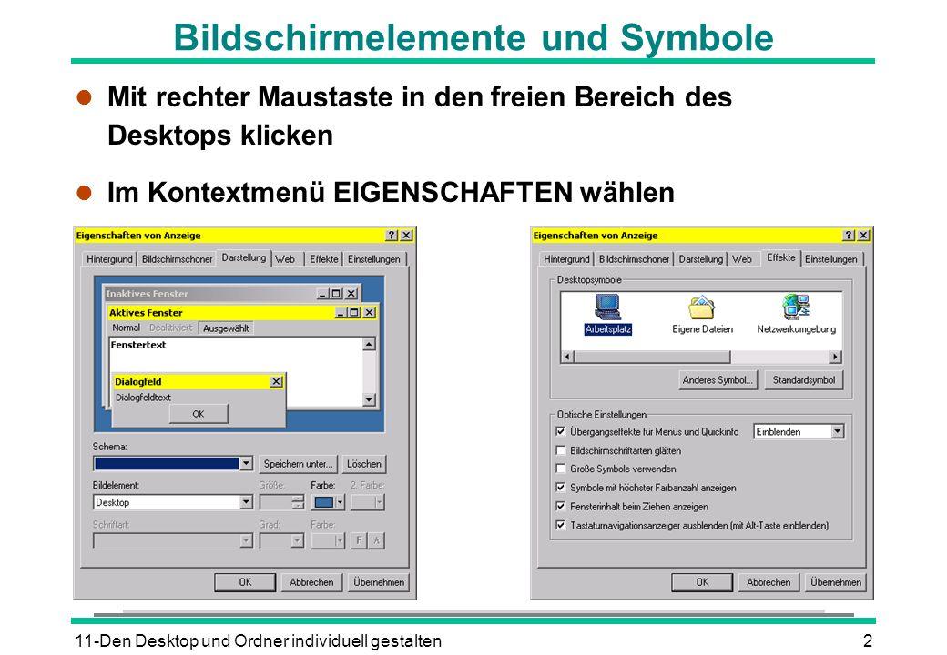 11-Den Desktop und Ordner individuell gestalten2 Bildschirmelemente und Symbole l Mit rechter Maustaste in den freien Bereich des Desktops klicken l Im Kontextmenü EIGENSCHAFTEN wählen