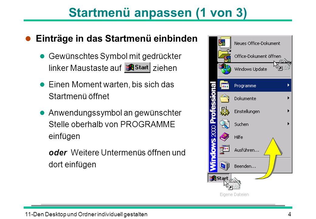 11-Den Desktop und Ordner individuell gestalten4 Startmenü anpassen (1 von 3) l Einträge in das Startmenü einbinden l Gewünschtes Symbol mit gedrückte