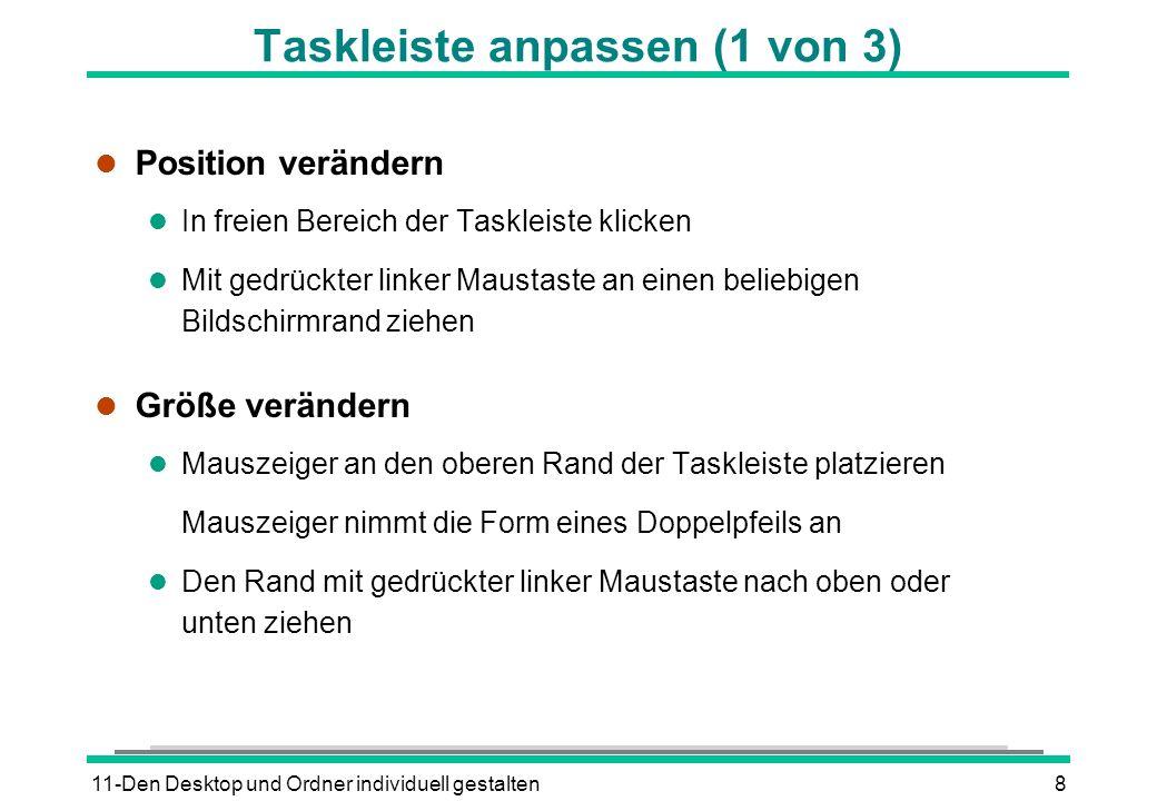 11-Den Desktop und Ordner individuell gestalten8 Taskleiste anpassen (1 von 3) l Position verändern l In freien Bereich der Taskleiste klicken l Mit g