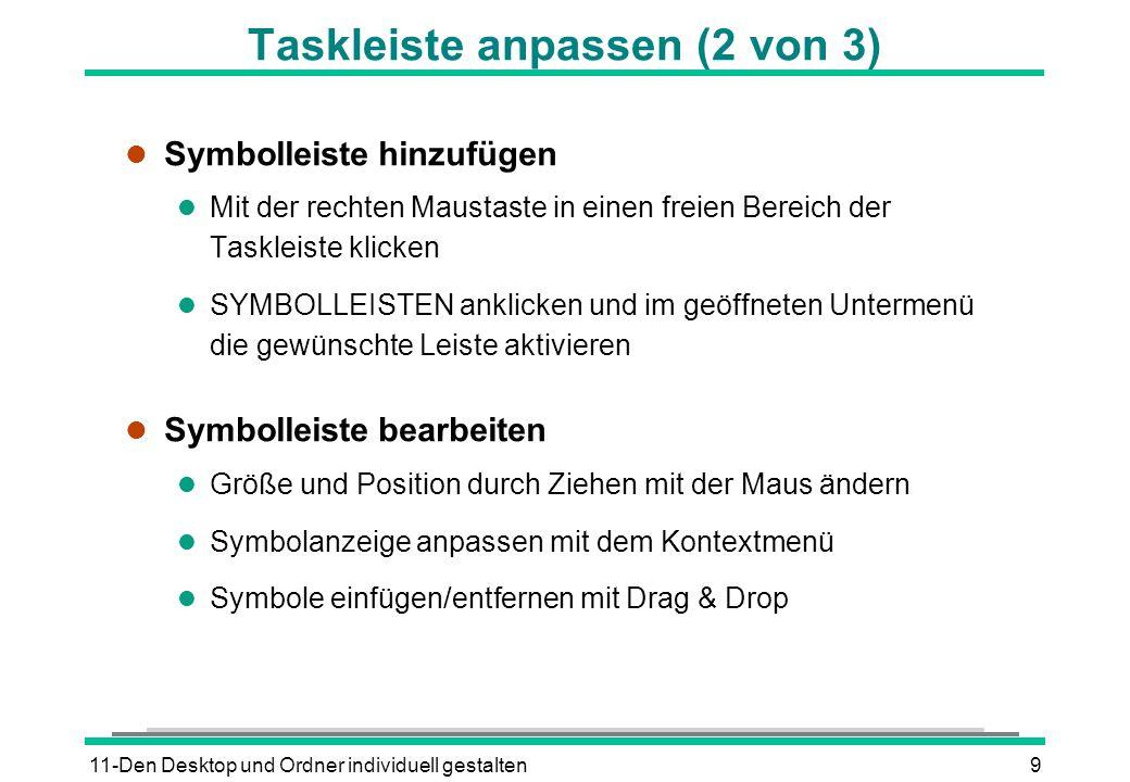 11-Den Desktop und Ordner individuell gestalten9 Taskleiste anpassen (2 von 3) l Symbolleiste hinzufügen l Mit der rechten Maustaste in einen freien B