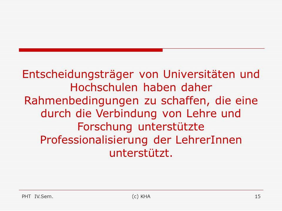 PHT IV.Sem.(c) KHA15 Entscheidungsträger von Universitäten und Hochschulen haben daher Rahmenbedingungen zu schaffen, die eine durch die Verbindung vo