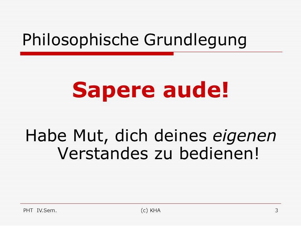 PHT IV.Sem.(c) KHA44 Auswertungsverfahren der empirischen pädagogischen Forschung Quelle: Bauer Karl-Oswald, Professionelles Handeln in pädagogischen Feldern.