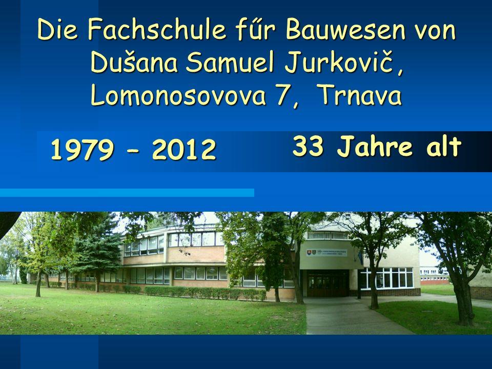 Die Fachschule fűr Bauwesen von Dušana Samuel Jurkovič, Lomonosovova 7, Trnava 1979 – 2012 33 Jahre alt