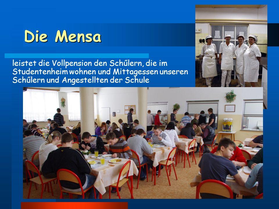 Die Mensa leistet die Vollpension den Schűlern, die im Studentenheim wohnen und Mittagessen unseren Schűlern und Angestellten der Schule