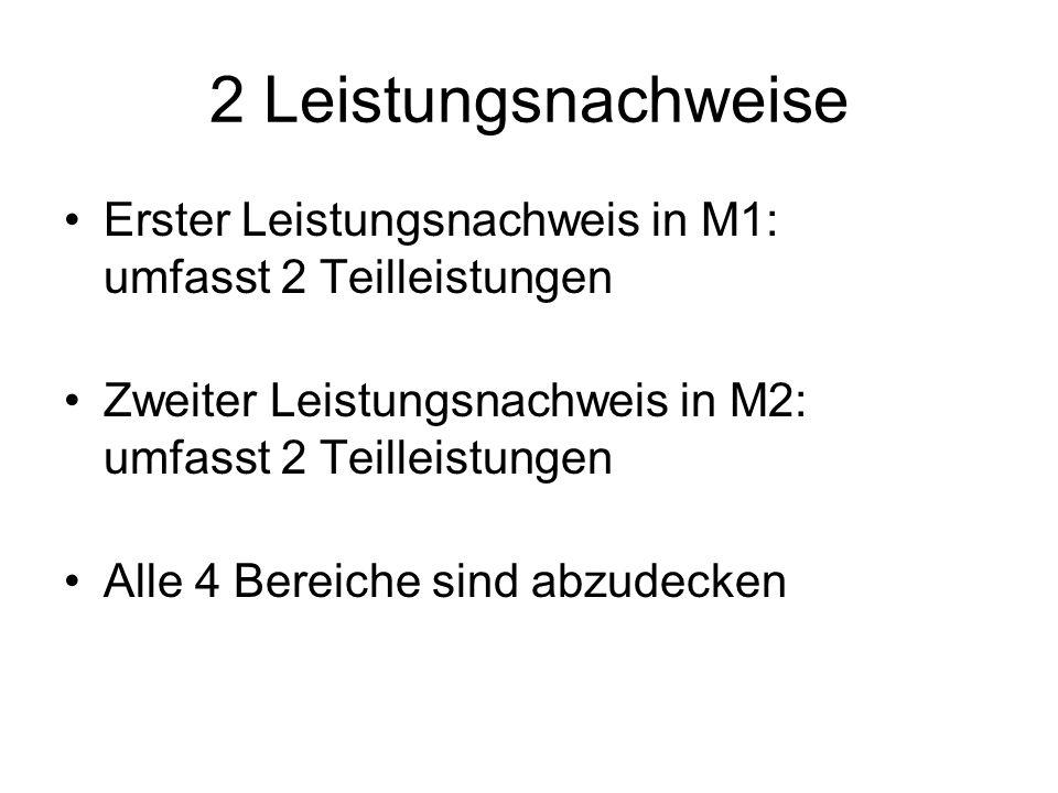 2 Leistungsnachweise Erster Leistungsnachweis in M1: umfasst 2 Teilleistungen Zweiter Leistungsnachweis in M2: umfasst 2 Teilleistungen Alle 4 Bereiche sind abzudecken