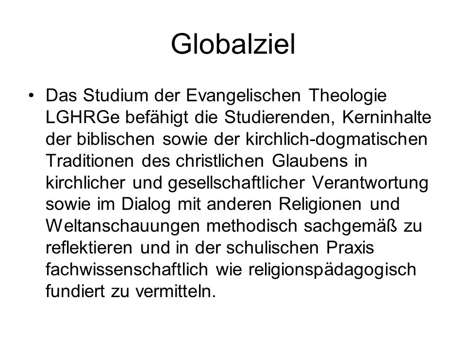 Globalziel Das Studium der Evangelischen Theologie LGHRGe befähigt die Studierenden, Kerninhalte der biblischen sowie der kirchlich-dogmatischen Tradi
