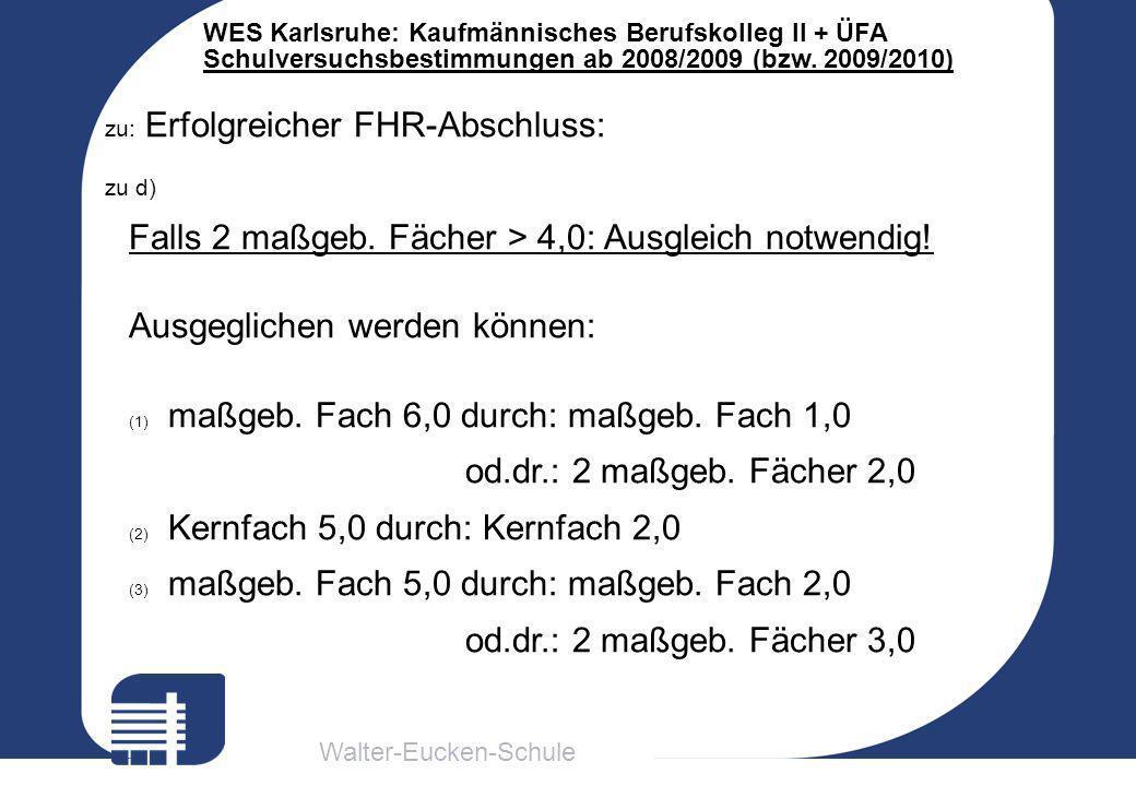 Walter-Eucken-Schule WES Karlsruhe: Kaufmännisches Berufskolleg II + ÜFA Schulversuchsbestimmungen ab 2008/2009 (bzw. 2009/2010) zu: Erfolgreicher FHR