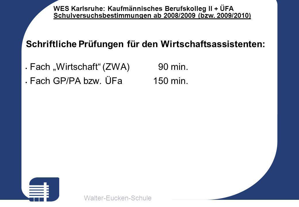 Walter-Eucken-Schule WES Karlsruhe: Kaufmännisches Berufskolleg II + ÜFA Schulversuchsbestimmungen ab 2008/2009 (bzw. 2009/2010) Schriftliche Prüfunge