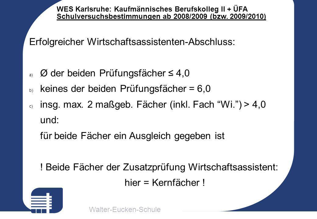 Walter-Eucken-Schule WES Karlsruhe: Kaufmännisches Berufskolleg II + ÜFA Schulversuchsbestimmungen ab 2008/2009 (bzw. 2009/2010) Erfolgreicher Wirtsch