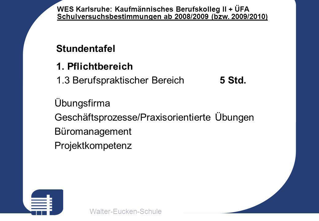 Walter-Eucken-Schule WES Karlsruhe: Kaufmännisches Berufskolleg II + ÜFA Schulversuchsbestimmungen ab 2008/2009 (bzw. 2009/2010) Stundentafel 1.Pflich