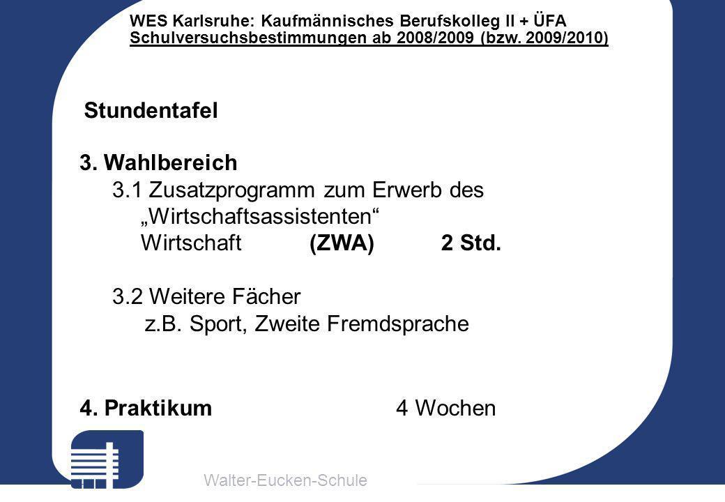 Walter-Eucken-Schule WES Karlsruhe: Kaufmännisches Berufskolleg II + ÜFA Schulversuchsbestimmungen ab 2008/2009 (bzw. 2009/2010) Stundentafel 3. Wahlb
