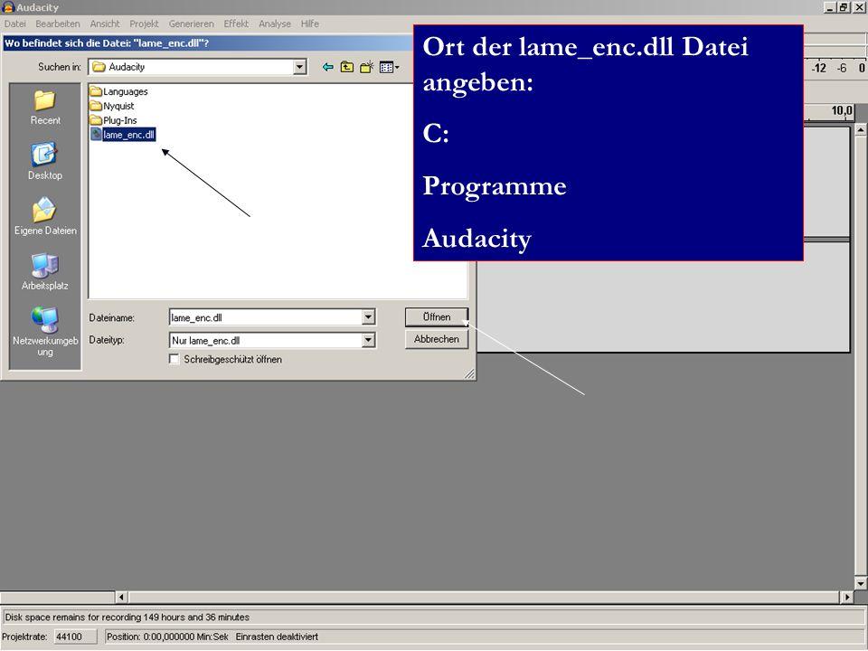 Ort der lame_enc.dll Datei angeben: C: Programme Audacity