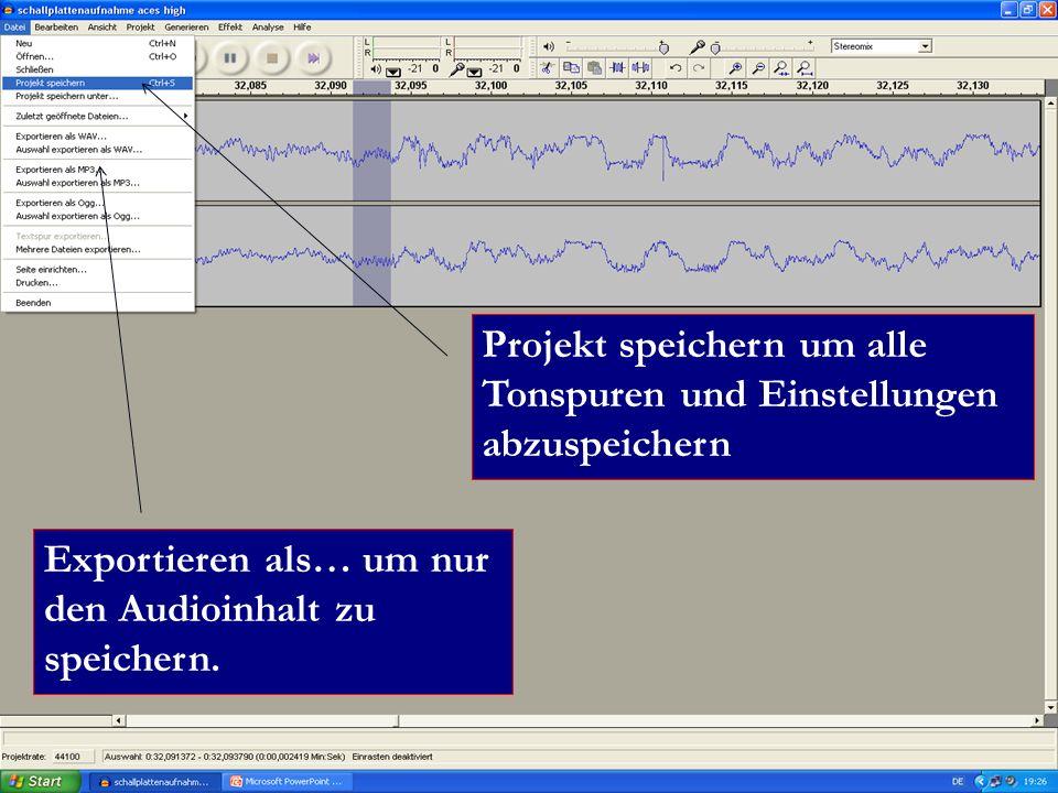 Projekt speichern um alle Tonspuren und Einstellungen abzuspeichern Exportieren als… um nur den Audioinhalt zu speichern.